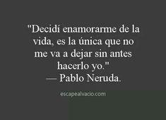 Decidí enamorarme de la vida - Pablo Neruda