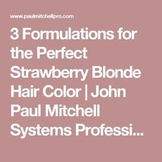 3 Formulations for the Perfect Strawberry Blonde Hair Color | John Paul Mitchell Systems Professional Blog