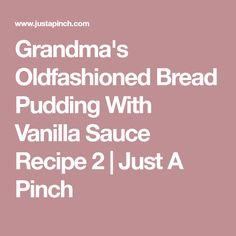 Grandma's Oldfashioned Bread Pudding With Vanilla Sauce Recipe 2 | Just A Pinch