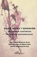 Vejez, mujer y educación : un enfoque cualitativo de trabajo socioeducativo / Juan Antonio Salmerón Aroca, Silvia Martínez de Miguel López, Andrés Escarbajal de Haro Madrid : Dykinson, D.L. 2014 http://absysnet.bbtk.ull.es/cgi-bin/abnetopac?TITN=526858