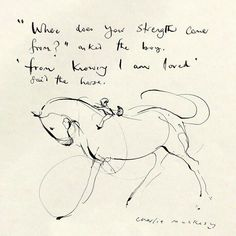 """Where does your strength come from?"" ""From knowing I am loved."" The Boy, The Mole, The Fox and The Horse, by Charlie Mackesy Horse Quotes, Me Quotes, Horse Sayings, Charlie Mackesy, The Mole, Arte Popular, Horse Art, Belle Photo, Beautiful Words"
