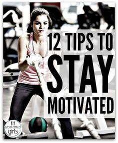 Here's what you've been waiting for--12 tips to stay motivated today, tomorrow and forever! Get fit for life!