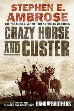The Parallel Lives of Crazy Horse & Custer - Stephen Ambrose
