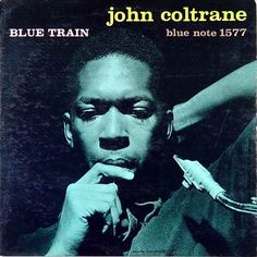 John Coltrane: Blue Train 1957 (c) Blue Note  The artwork on the cover was inspired by Picasso's Blue Period, and Coltrane is said to have been a proponent of Picasso's avant-garde movement, consequently giving his album name deeper interpretational, and perhaps more significant meaning.  (c) Wikipedia