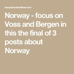 Norway - focus on Voss and Bergen in this the final of 3 posts about Norway