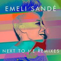 Next To Me by Emeli Sande (James Egbert Remix) by House - EDM.com on SoundCloud