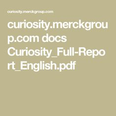 curiosity.merckgroup.com docs Curiosity_Full-Report_English.pdf