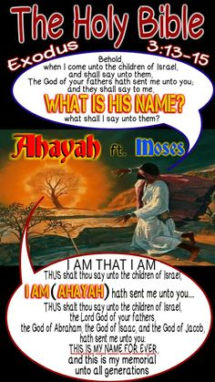 Exo 3:14-15 And God said unto Moses, I AM THAT I AM (AHAYAH ASHAR AHAYAH) and he said, THUS shalt thou say unto the children of Israel, I AM (#AHAYAH in ancient Hebrew) hath sent me unto you. And God said moreover unto Moses, THUS shalt thou say unto the children of Israel, the Lord God of your fathers, the God of Abraham, the God of Isaac, and the God of Jacob, hath sent me unto you: THIS IS MY NAME FOR EVER, and this is my memorial unto ALL generations. GatheringofChrist.org #HebrewIsraelites Biblical Verses, Bible Scriptures, Book Of Exodus, Black Hebrew Israelites, Tribe Of Judah, Learn Hebrew, Fathers Say, King James Bible, Bible Knowledge