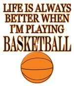 Basketball is life.