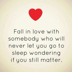 Soulmate Quotes: QUOTATION – Image : As the quote says – Description Fall in love with somebody who will never let you go to sleep wondering if you still matter. – If you ever have to wonder why you still matter, then they aren't doing their job. Great Quotes, Quotes To Live By, Inspirational Quotes, Im Done Quotes, Awesome Quotes, Affirmations, Love Of My Life, My Love, Youre My Person