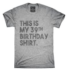 You can order this Funny 39th Birthday Gifts - This is my 39th Birthday t-shirt design on several different sizes, colors, and styles of shirts including short sleeve shirts, hoodies, and tank tops.  Each shirt is digitally printed when ordered, and shipped from Northern California.