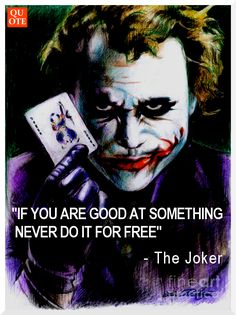 """""""If you're good at something, never do it for free."""" ~ The Joker #quote #quotes #quoteoftheday"""