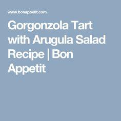 Gorgonzola Tart with Arugula Salad Recipe | Bon Appetit