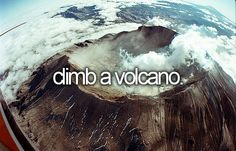 climb a freaking volcano.