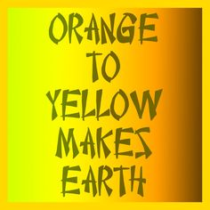 Orange to yellow is the colour range for the element earth.