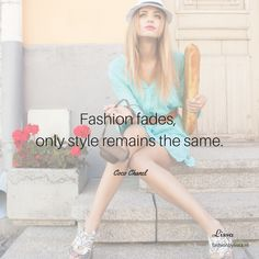 Fashion fades, only style remains the same - Coco Chanel