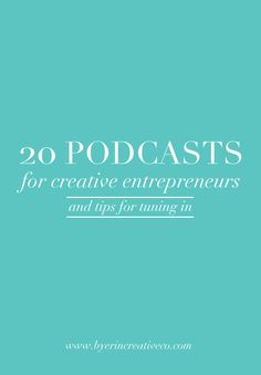 20 Podcasts for creative entrepreneur to help you build a purposeful brand.