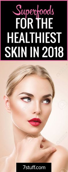 Superfoods to help you get the healthiest skin in 2018