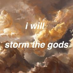 I will storm the gods