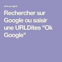 """Rechercher sur Google ou saisir une URLDites """"Ok Google"""""""