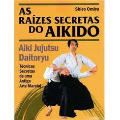 Livro - As Raízes Secretas do Aikido: Aiki Jujutsu Daitoryu