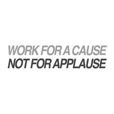 Work for a cause. we live in a pretty self centered world, give back selflessly. before i die...