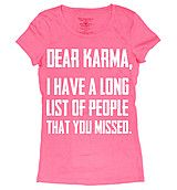 """Dear Karma, I have a long list of people that you missed."" Pink Graphic Tee"
