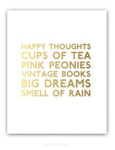 Happy thoughts, cups of Tea, pink peonies, vintage books, big dreams, smell of rain.