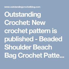 Outstanding Crochet: New crochet pattern is published - Beaded Shoulder Beach Bag Crochet Pattern.