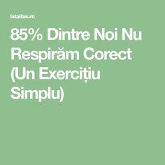 85% Dintre Noi Nu Respirăm Corect (Un Exercițiu Simplu) Detox, Healing, Recovery