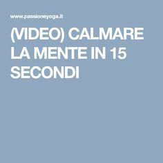 (VIDEO) CALMARE LA MENTE IN 15 SECONDI