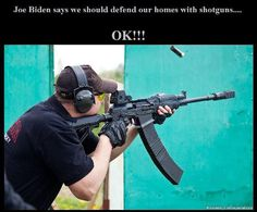 Joe Biden says we should defend our homes with a shotgun... OK!   Nice shotgun!