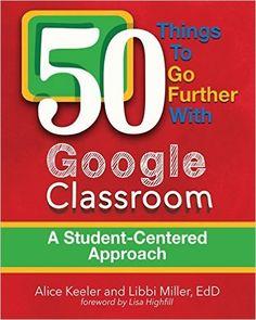 50 Things to Go Further with Google Classroom: Amazon.es: Alice Keeler, Libbi Miller: Libros en idiomas extranjeros