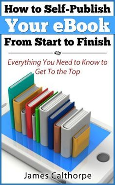 How to Self-Publish Your eBook From Start to Finish; Everything You Need to Know to Get to The Top by James Calthorpe, http://www.amazon.com/dp/B00CXYIB70/ref=cm_sw_r_pi_dp_rPzqsb0A2PYYQ