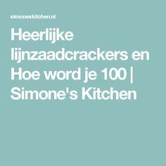 Heerlijke lijnzaadcrackers en Hoe word je 100 | Simone's Kitchen