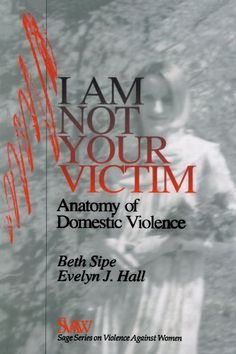 Bestseller Books Online I Am Not Your Victim: Anatomy of Domestic Violence (SAGE Series on Violence against Women) Beth Sipe, Evelyn J. Hall $40.12  - http://www.ebooknetworking.net/books_detail-0761901469.html