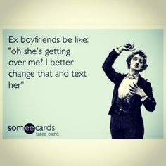 ex boyfriends be like..