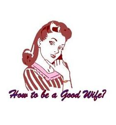 It's never too late.....How to be a Good Wife to your Husband - 12 Qualities a Man looks for in his Woman
