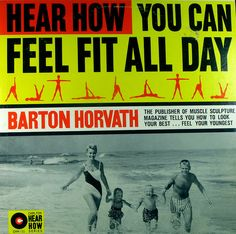 Barton Horvath - Hear How You Can Feel Fit All Day: The Publisher of Muscle Sculpture Magazine Tells You How to Look Your Best...Feel Your Youngest (1961)