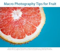 Great tips for taking gorgeous macro photos of fruit! {via iHeartFaces.com}
