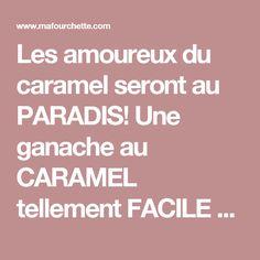 Les amoureux du caramel seront au PARADIS! Une ganache au CARAMEL tellement FACILE à faire! - Ma Fourchette