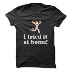 I Tried It At Home from Gnarly Tees. Saved to hilarious!!!!. #hahahaha. Shop more products from Gnarly Tees on Wanelo.