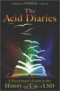 The Acid Diaries: A Psychonaut's Guide to the History and Use of LSD: Christopher Gray: 9781594773839: Amazon.com: Books