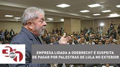 Empresa ligada a Odebrecht é suspeita de pagar por palestras de Lula no ...