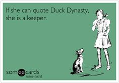 If she can quote Duck Dynasty, she is a keeper.