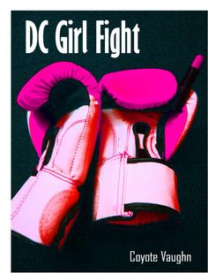 DC GIRL FIGHT by Coyote Vaughn - Lonely and adrift in Washington DC, congressional intern Aurora Scott confronts her fears and herself in the glitter-littered, gender-bending arena of DC Girl Fight, a uniquely-theatrical amateur boxing league where women battle for titles, attention and themselves. Kicking ass and looking good doing it: what more could a DC girl want? Chick Lit, Contemporary Fic., LGBT, Modern Romance, New Adult