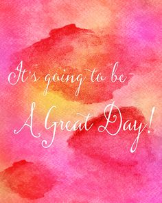 Free Watercolor Art Print - It's Going to be a Great Day Quote Print