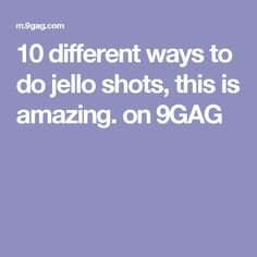 10 different ways to do jello shots, this is amazing. on 9GAG