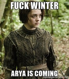 fuck winter arya is coming - ARYA STARK | Meme Generator