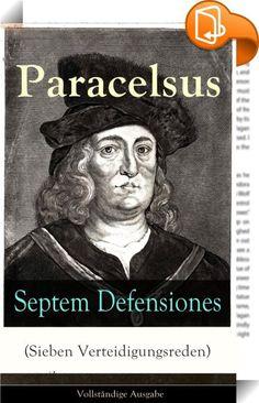 """Septem Defensiones (Sieben Verteidigungsreden) - Vollständige Ausgabe    ::  Dieses eBook: """"Septem Defensiones (Sieben Verteidigungsreden) - Vollständige Ausgabe"""" ist mit einem detaillierten und dynamischen Inhaltsverzeichnis versehen und wurde sorgfältig  korrekturgelesen. Philippus Theophrastus Aureolus Bombastus von Hohenheim, getauft als Theophrastus Bombastus von Hohenheim (1493-1541), genannt Paracelsus, war ein Arzt, Alchemist, Astrologe, Mystiker, Laientheologe und Philosoph. P..."""